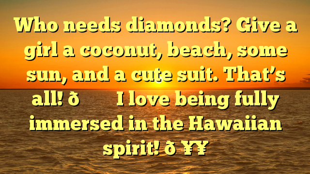 Who needs diamonds? Give a girl a coconut, beach, some sun, and a cute suit. That's all! 💁‍♀️ I love being fully immersed in the Hawaiian spirit! 🥥